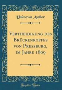 Vertheidigung des Brückenkopfes von Preßburg, im Jahre 1809 (Classic Reprint)
