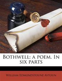 Bothwell: a poem. In six parts