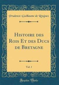 Histoire des Rois Et des Ducs de Bretagne, Vol. 1 (Classic Reprint)