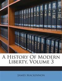 A History Of Modern Liberty, Volume 3