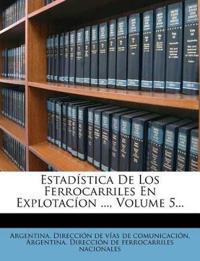 Estadística De Los Ferrocarriles En Explotacíon ..., Volume 5...