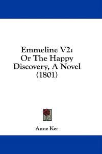 Emmeline V2: Or The Happy Discovery, A Novel (1801)