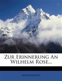 Zur Erinnerung An Wilhelm Rose...