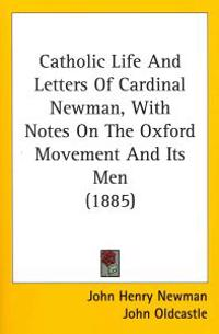 Catholic Life And Letters Of Cardinal Newman, With Notes On The Oxford Movement And Its Men