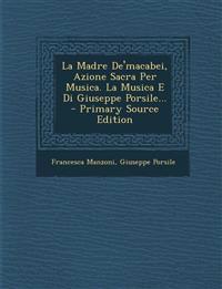 La Madre De'macabei, Azione Sacra Per Musica. La Musica E Di Giuseppe Porsile...
