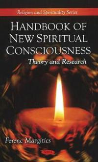 Handbook of New Spiritual Consciousness: Theory and Research