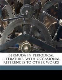 Bermuda in Periodical Literature, with Occasional References to Other Works
