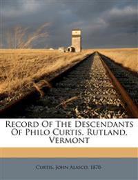 Record of the descendants of Philo Curtis, Rutland, Vermont
