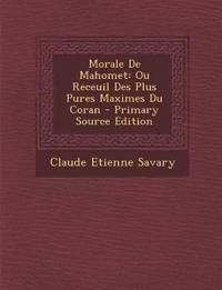 Morale De Mahomet: Ou Receuil Des Plus Pures Maximes Du Coran - Primary Source Edition