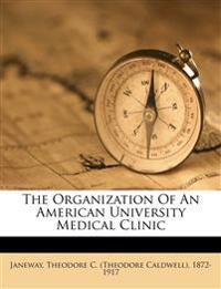 The organization of an American university medical clinic