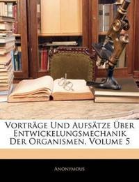 Vorträge und Aufsätze über Entwickelungsmechanik Der Organismen, Fünfter Band