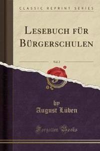 Lesebuch für Bürgerschulen, Vol. 2 (Classic Reprint)