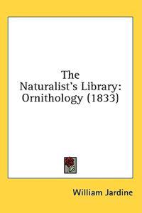 The Naturalist's Library: Ornithology (1833)