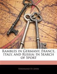 Rambles in Germany, France, Italy, and Russia: In Search of Sport