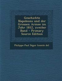 Geschichte Napoleons Und Der Grossen Armee Im Jahr 1812, Zweiter Band - Primary Source Edition