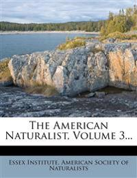 The American Naturalist, Volume 3...