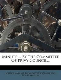 Minute ... By The Committee Of Privy Council...