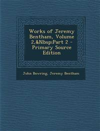 Works of Jeremy Bentham, Volume 2, Part 2 - Primary Source Edition