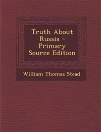 Truth about Russia - Primary Source Edition
