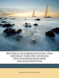 Beyträge Zur Berichtigung Der Urtheile Über Die Jetzigen Stifthildesheimischen Angelegenheiten