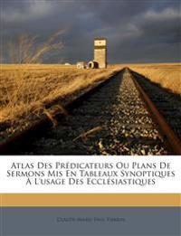 Atlas Des Prédicateurs Ou Plans De Sermons Mis En Tableaux Synoptiques À L'usage Des Ecclésiastiques