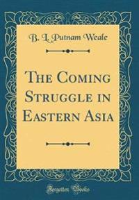 The Coming Struggle in Eastern Asia (Classic Reprint)