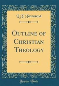 Outline of Christian Theology (Classic Reprint)