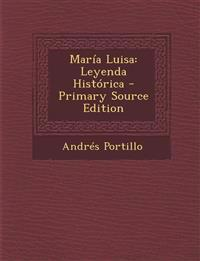 Maria Luisa: Leyenda Historica - Primary Source Edition