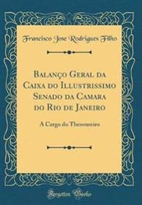 Balanco Geral Da Caixa Do Illustrissimo Senado Da Camara Do Rio de Janeiro: A Cargo Do Thesoureiro (Classic Reprint)