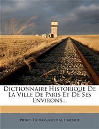Dictionnaire Historique De La Ville De Paris Et De Ses Environs...
