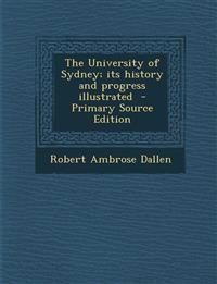 The University of Sydney; its history and progress illustrated  - Primary Source Edition