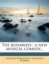 The runaways : a new musical comedy...