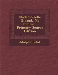 Mademoiselle Giraud, Ma Femme - Primary Source Edition