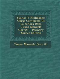 Suenos y Realidades: Obras Completas de La Senora Dona Juana Manuela Gorriti - Primary Source Edition