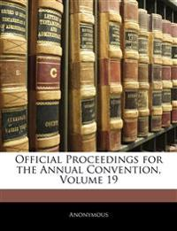 Official Proceedings for the Annual Convention, Volume 19