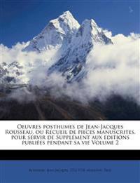 Oeuvres posthumes de Jean-Jacques Rousseau, ou Recueil de pieces manuscrites, pour servir de Supplément aux editions publiées pendant sa vie Volume 2