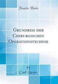 Grundriss Der Chirurgischen Operationstechnik (Classic Reprint)