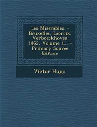 Les Miserables. - Bruxelles, Lacroix, Verboeckhoven 1862, Volume 1... - Primary Source Edition