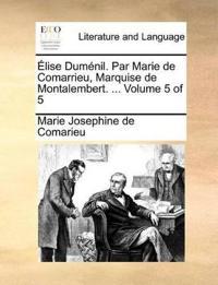 Elise Dumenil. Par Marie de Comarrieu, Marquise de Montalembert. ... Volume 5 of 5