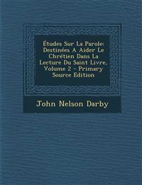 Études Sur La Parole: Destinées A Aider Le Chrétien Dans La Lecture Du Saint Livre, Volume 2