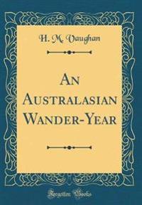 An Australasian Wander-Year (Classic Reprint)
