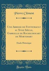 Une Abbesse de Fontevrault au Xviie Siècle, Gabrielle de Rochechouart de Mortemart