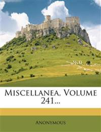 Miscellanea, Volume 241...