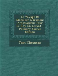 Le Voyage De Monsieur D'aramon: Ambassadeur Pour Le Roy En Levant