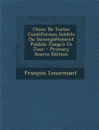 Choix De Textes Cunéiformes Inédits Ou Incomplétement Publiés Jusqu'a Ce Jour