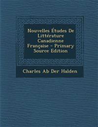 Nouvelles Études De Littérature Canadienne Française