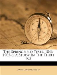 The Springfield Tests, 1846-1905-6: A Study In The Three R's