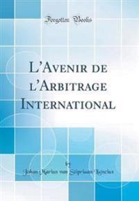 L'Avenir de l'Arbitrage International (Classic Reprint)