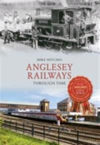 Anglesey Railways Through Time