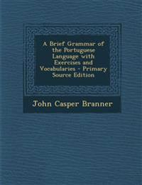 A Brief Grammar of the Portuguese Language with Exercises and Vocabularies